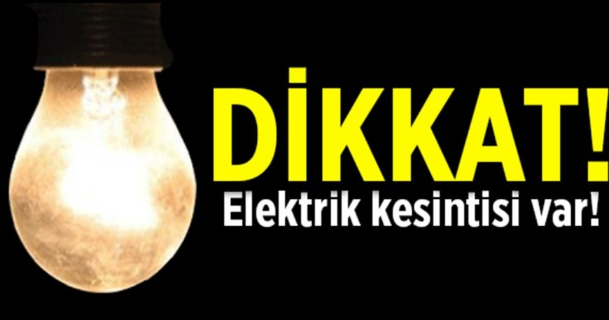Dikkat! Elektrik kesintisi…