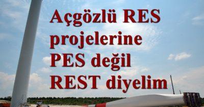 Açgözlü RES projelerine PES değil, REST diyelim…
